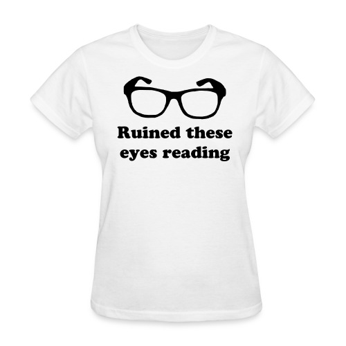 Ruined These Eyes Reading - Women's T-Shirt