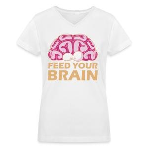 Feed Your Brain - Women's V-Neck T-Shirt