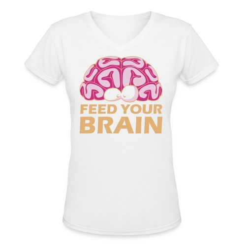 Feed Your Brain - Women's V-Neck T-Shirt