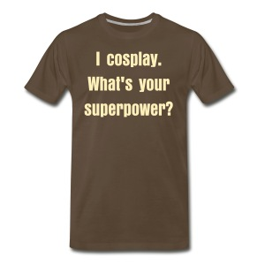 I cosplay. What's your superpower? Men's Shirt - Men's Premium T-Shirt
