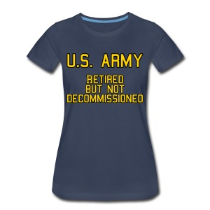 Retired but not Decommissioned (Army) - Women's Tee - Women's Premium T-Shirt