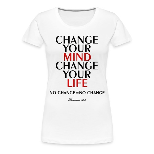 Change Your Life - Women's Premium T-Shirt