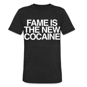 FAME IS THE NEW COCAINE - Unisex Tri-Blend T-Shirt by American Apparel