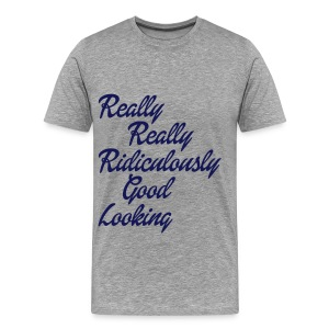 Really Really Ridiculously Good Looking - Men's Premium T-Shirt
