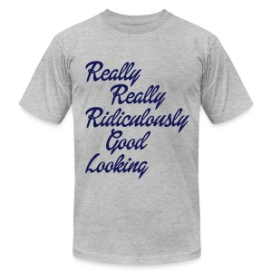 Really Really Ridiculously Good Looking - Men's T-Shirt by American Apparel