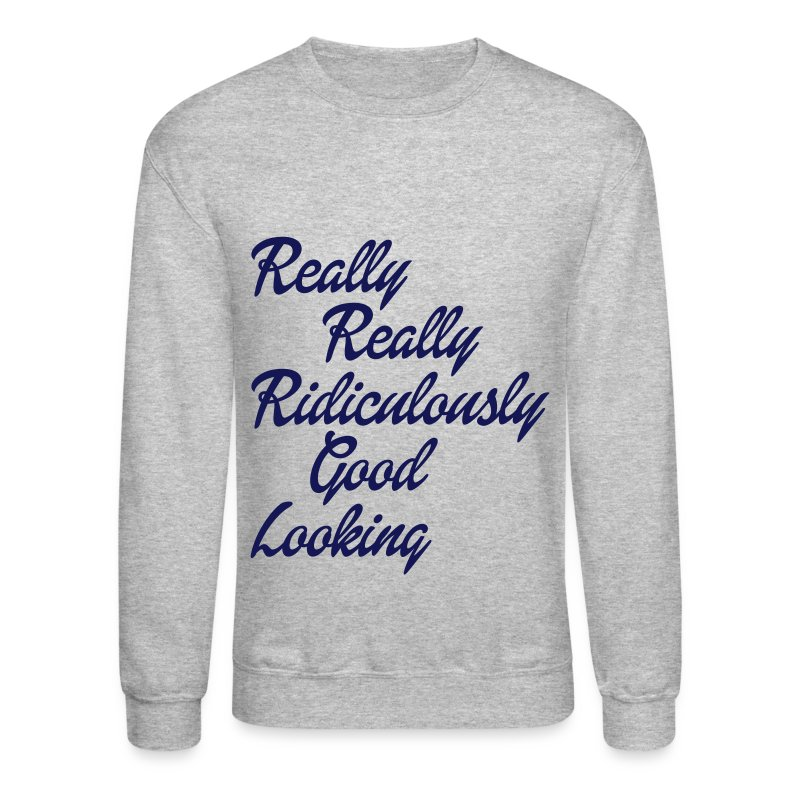 Really Really Ridiculously Good Looking - Crewneck Sweatshirt