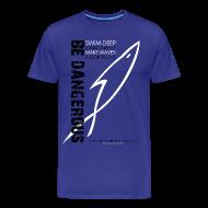 T-Shirts ~ Men's Premium T-Shirt ~ BE DANGEROUS (Multicolor on blue)