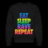 Long Sleeve Shirts ~ Crewneck Sweatshirt ~ Eat Sleep Rave Repeat