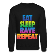 Long Sleeve Shirts ~ Crewneck Sweatshirt ~ Eat Sleep Rave Repeat