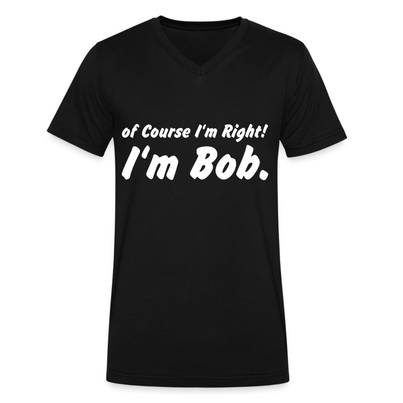 of course i'm right! i'm bob - Men's V-Neck T-Shirt by Canvas