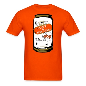 Ain't The Beer Cold! - Men's T-Shirt