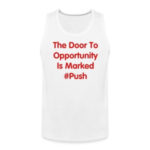 The Door To Opportunity Is Marked Push - Men's Premium Tank