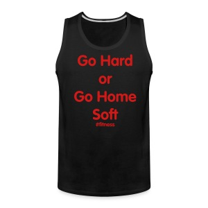 Go Hard or Go Home Soft - Men's Premium Tank