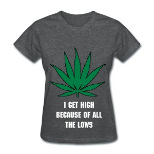 I Get High - Women's T-Shirt