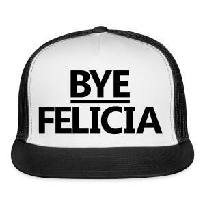 Bye felicia - Trucker Cap