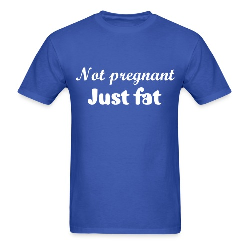 Not pregnant, just fat t-shirt - Men's T-Shirt