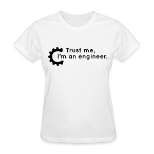 Trust Me, I'm an engineer (W) - Women's T-Shirt