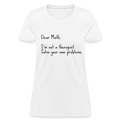 Dear Math, I'm not a therapist - Women's T-Shirt
