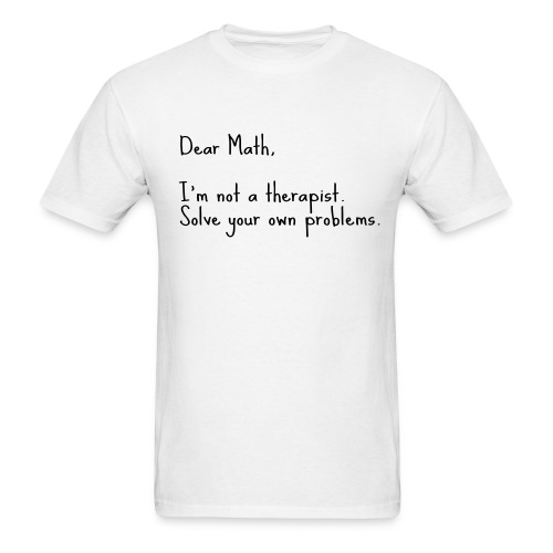 Dear Math, I'm not a therapist - Men's T-Shirt