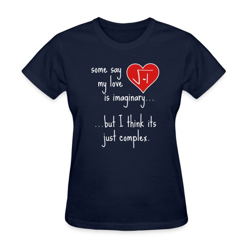 Some say my love is imaginary - Women's T-Shirt