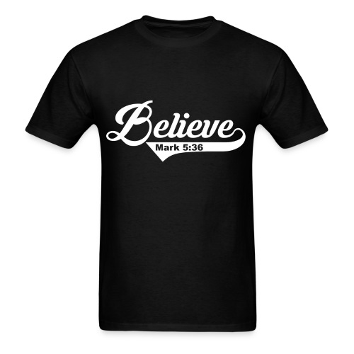 Believe - Mark 5:36 - Men's T-Shirt