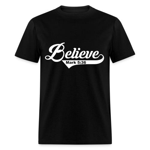 Believe - Mark 5:36 - Men's T-Shirt