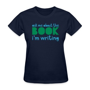 Ask Me About The Book I'm Writing - Women's T-Shirt