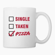 Single / Taken / Pizza - Funny & Cool Statment Mugs & Drinkware