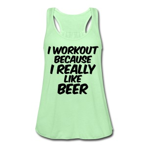 I Workout Because I Really Like Beer Tanks - Women's Flowy Tank Top by Bella