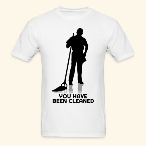 You Have Been Cleaned - Men's T-Shirt