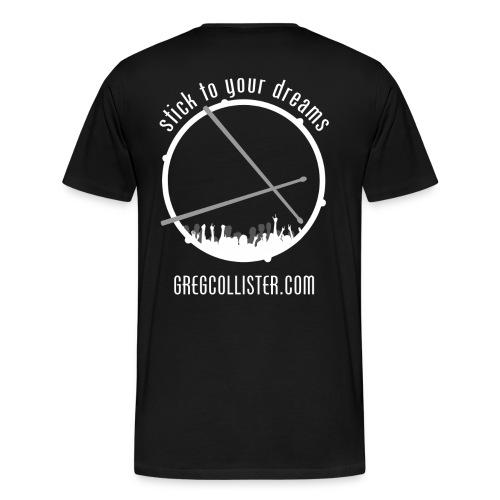 Mens Shirt | Greg Collister | Got Drummer (Front) Stick to Your Dreams (Back) - Men's Premium T-Shirt