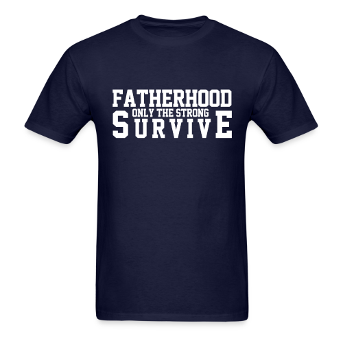 Fatherhood... Only the strong survive! - Men's T-Shirt