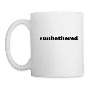 UNBOTHERED  - Coffee/Tea Mug