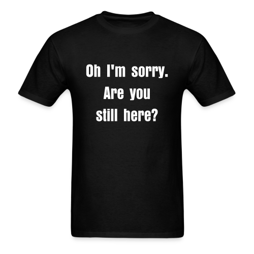 Are You Still Here? - Men's T-Shirt