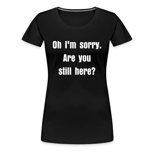 Are You Still Here? - Women's Premium T-Shirt