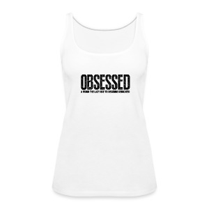 Obsessed | Womens tank - Women's Premium Tank Top