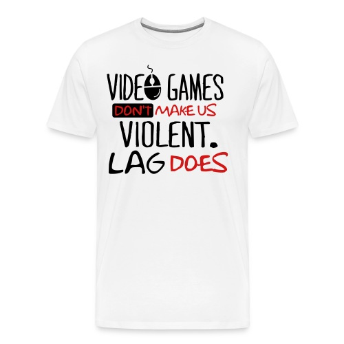 Video Games don't Make us Violent Lag Does - Men's Premium T-Shirt