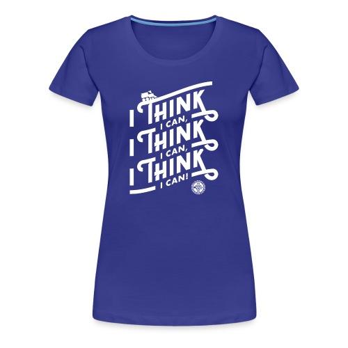 I Think I Can x3 Ladies Shirt - Women's Premium T-Shirt