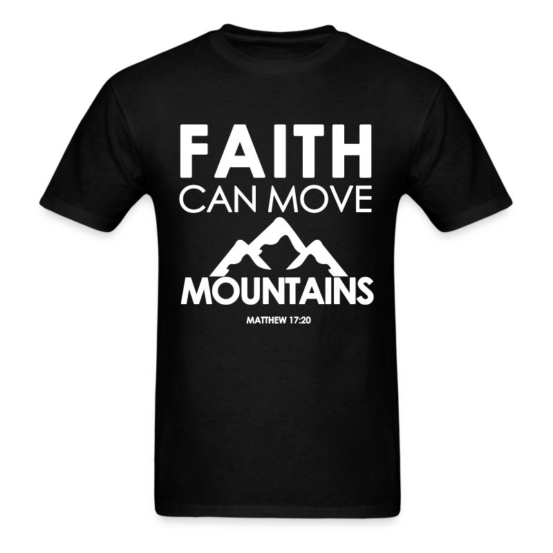 Faith can move mountains t shirt spreadshirt for Bible t shirt quotes