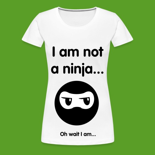 Womens-I am not a ninja... - Women's Premium T-Shirt