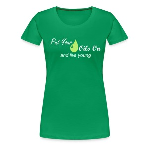 Women's Put Your Oils On and Live Young - Women's Premium T-Shirt