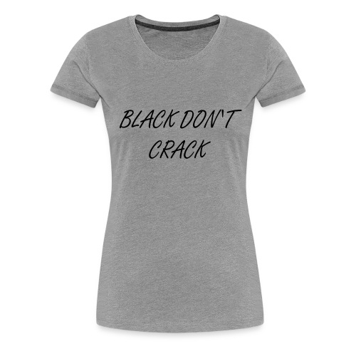 BLACK DON'T CRACK (WHT) - Women's Premium T-Shirt