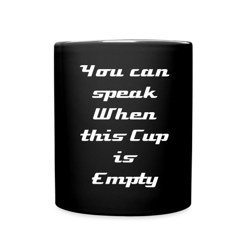 You can speak when this cup is empty Mug - Full Color Mug