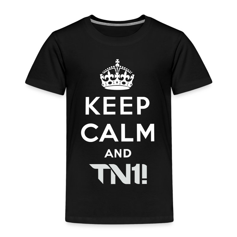 TN1! - Men's  Keep Calm And TN1! T- Shirt - Toddler Premium T-Shirt