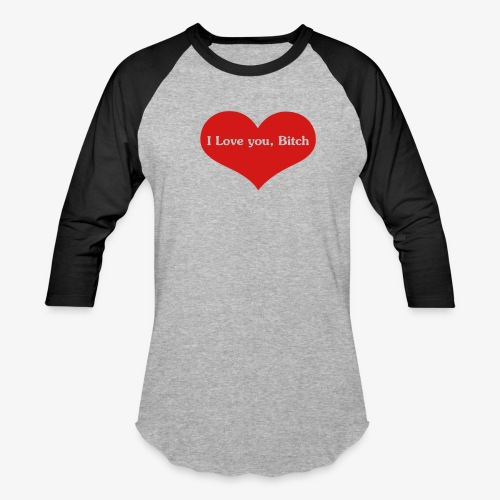 I love you, bitch Men's Shirt - Baseball T-Shirt