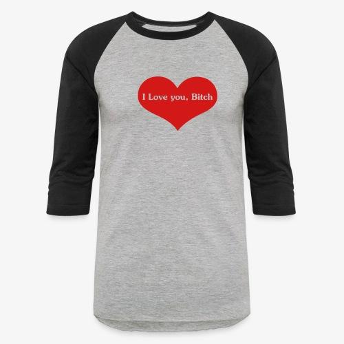 I love you, bitch Men's Shirt - Baseball T-Shirt