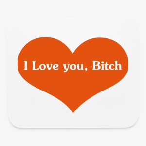 I love you bitch Mouse Pad - Mouse pad Horizontal