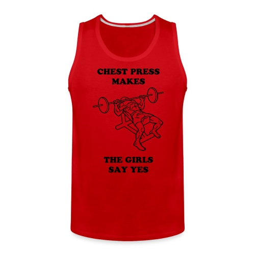 Chest Press Makes The Girls Say Yes Tank - Black Lettering - Men's Premium Tank