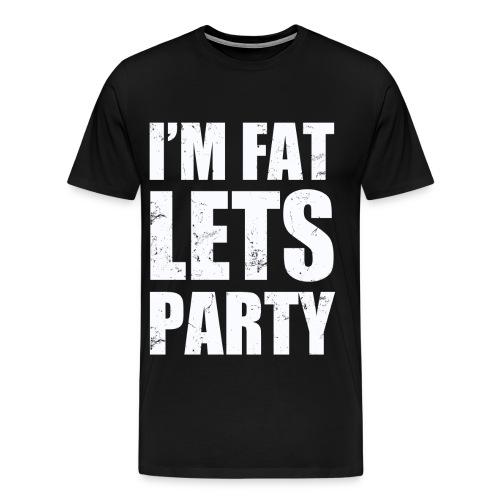 I'm Fat, Let's Party Tee - Men's Premium T-Shirt