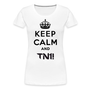TN1! - Women's  Keep Calm And TN1! T- Shirt - Women's Premium T-Shirt